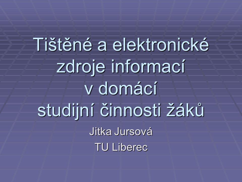 Tištěné a elektronické zdroje informací v domácí studijní činnosti žáků Jitka Jursová TU Liberec