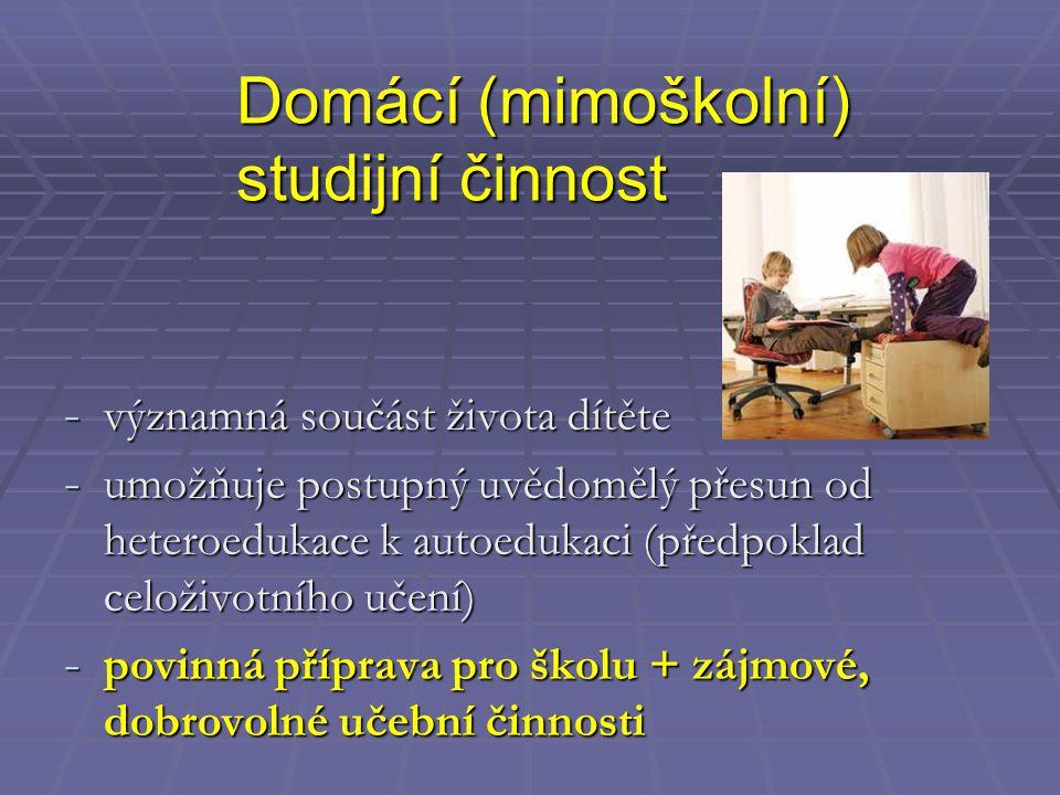 Domácí (mimoškolní) studijní činnost - významná součást života dítěte - umožňuje postupný uvědomělý přesun od heteroedukace k autoedukaci (předpoklad