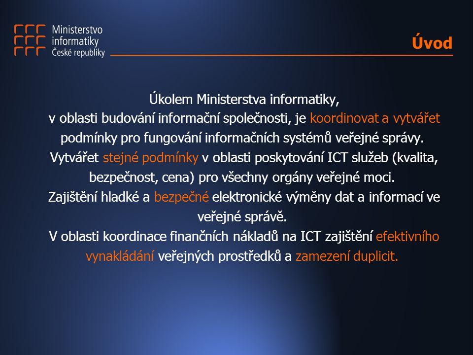 Úvod Ú kolem Ministerstva informatiky, v oblasti budování informační společnosti, je koordinovat a vytvářet podmínky pro fungování informačních systém