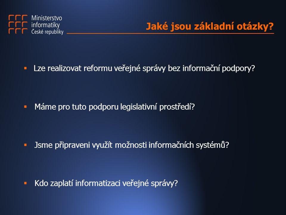  Lze realizovat reformu veřejné správy bez informační podpory?  Máme pro tuto podporu legislativní prostředí?  Jsme připraveni využít možnosti info