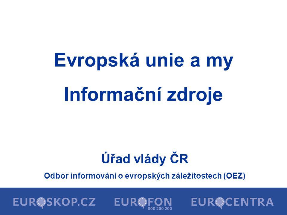 Nástroje vládního informování o EU  regionální Eurocentra (13) - ve všech krajských městech ČR  bezplatná telefonní linka Eurofon 800 200 200  internetový portál Euroskop.cz