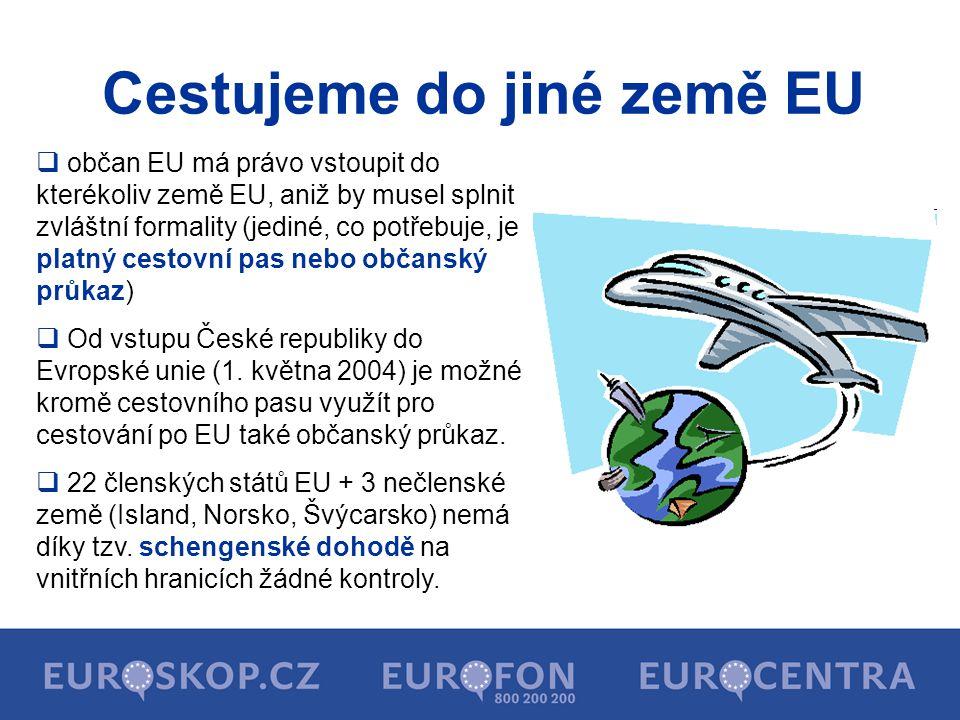Cestujeme do jiné země EU  občan EU má právo vstoupit do kterékoliv země EU, aniž by musel splnit zvláštní formality (jediné, co potřebuje, je platný