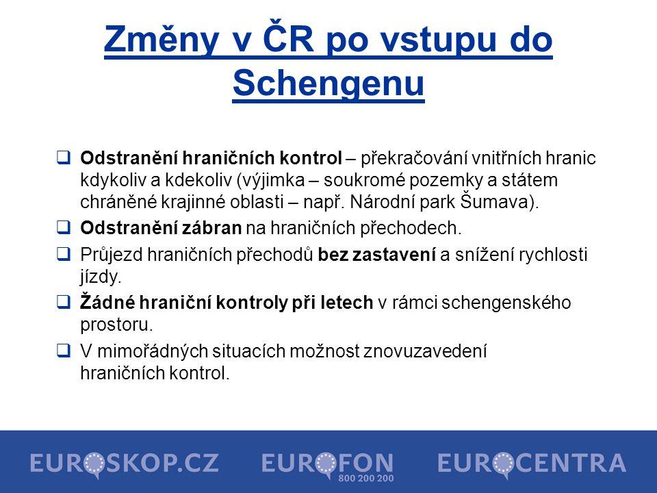 Změny v ČR po vstupu do Schengenu  Odstranění hraničních kontrol – překračování vnitřních hranic kdykoliv a kdekoliv (výjimka – soukromé pozemky a st