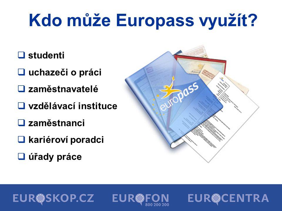  studenti  uchazeči o práci  zaměstnavatelé  vzdělávací instituce  zaměstnanci  kariéroví poradci  úřady práce Kdo může Europass využít?