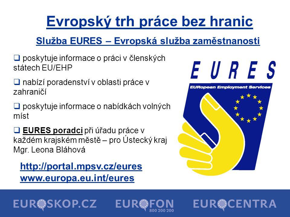 Evropský trh práce bez hranic  poskytuje informace o práci v členských státech EU/EHP  nabízí poradenství v oblasti práce v zahraničí  poskytuje in