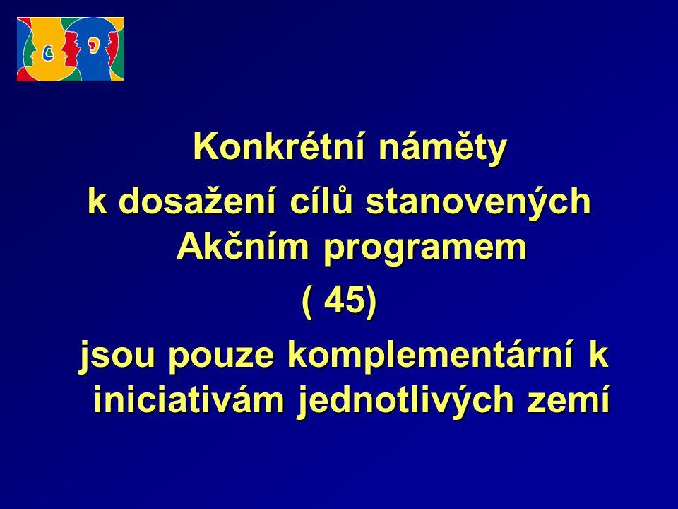 Konkrétní náměty Konkrétní náměty k dosažení cílů stanovených Akčním programem ( 45) jsou pouze komplementární k iniciativám jednotlivých zemí jsou pouze komplementární k iniciativám jednotlivých zemí