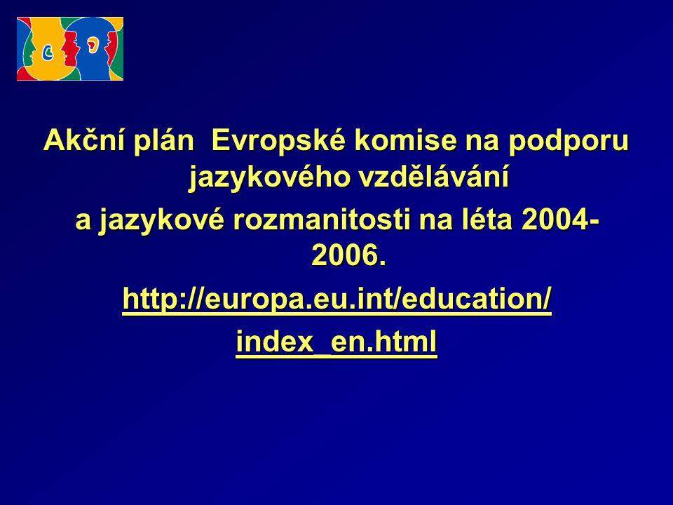 Akční plán Evropské komise na podporu jazykového vzdělávání a jazykové rozmanitosti na léta 2004- 2006.
