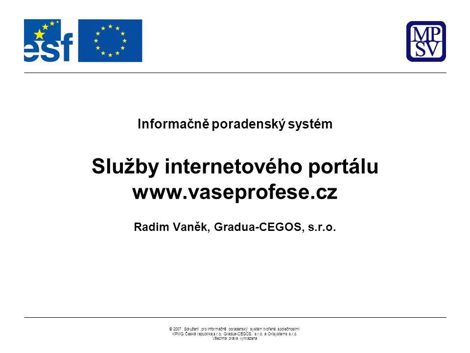 © 2007 Sdružení pro Informačně poradenský systém tvořené společnostmi KPMG Česká republika,s.r.o, Gradua-CEGOS, s.r.o. a OKsystems s.r.o. Všechna práv