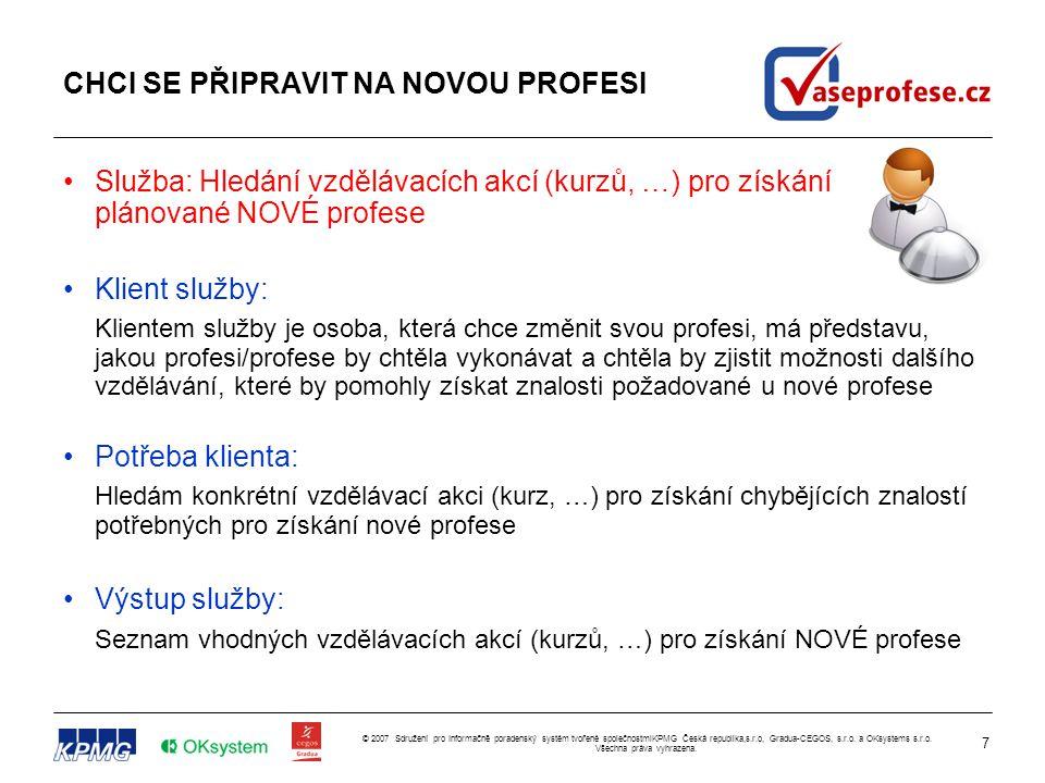 7 © 2007 Sdružení pro Informačně poradenský systém tvořené společnostmiKPMG Česká republika,s.r.o, Gradua-CEGOS, s.r.o. a OKsystems s.r.o. Všechna prá