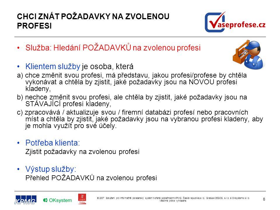 8 © 2007 Sdružení pro Informačně poradenský systém tvořené společnostmiKPMG Česká republika,s.r.o, Gradua-CEGOS, s.r.o. a OKsystems s.r.o. Všechna prá