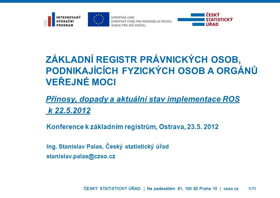 ČESKÝ STATISTICKÝ ÚŘAD | Na padesátém 81, 100 82 Praha 10 | czso.cz1/11 Konference k základním registrům, Ostrava, 23.5.