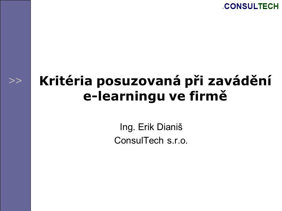 >>. CONSULTECH Kritéria posuzovaná při zavádění e-learningu ve firmě Ing. Erik Dianiš ConsulTech s.r.o.