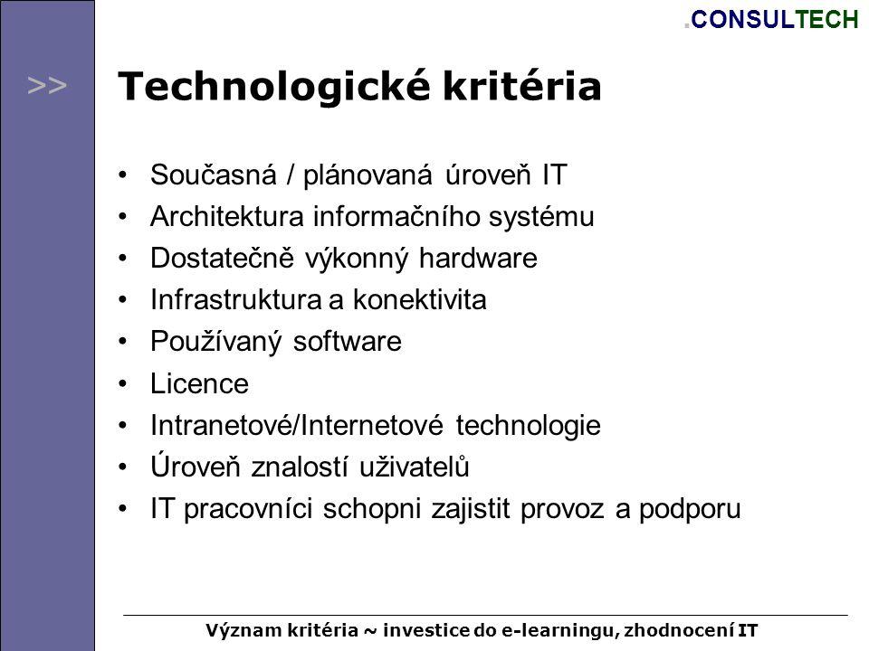 >>. CONSULTECH Technologické kritéria Současná / plánovaná úroveň IT Architektura informačního systému Dostatečně výkonný hardware Infrastruktura a ko