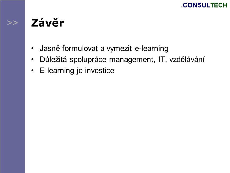 >>. CONSULTECH Závěr Jasně formulovat a vymezit e-learning Důležitá spolupráce management, IT, vzdělávání E-learning je investice