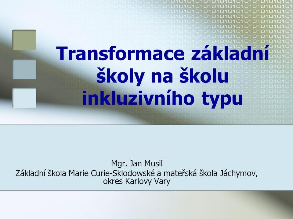 Transformace základní školy na školu inkluzivního typu Mgr. Jan Musil Základní škola Marie Curie-Sklodowské a mateřská škola Jáchymov, okres Karlovy V