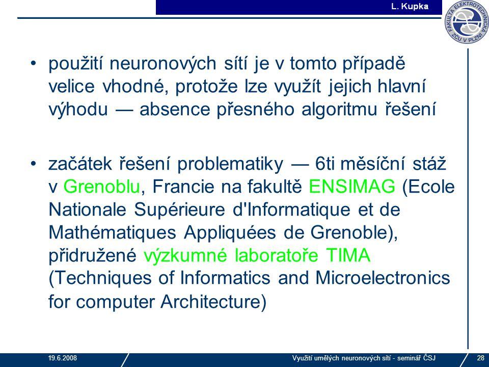 J. Tupa 19.6.2008Využití umělých neuronových sítí - seminář ČSJ28 použití neuronových sítí je v tomto případě velice vhodné, protože lze využít jejich