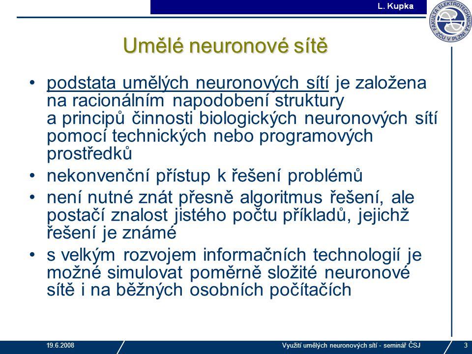J. Tupa 19.6.2008Využití umělých neuronových sítí - seminář ČSJ3 Umělé neuronové sítě podstata umělých neuronových sítí je založena na racionálním nap