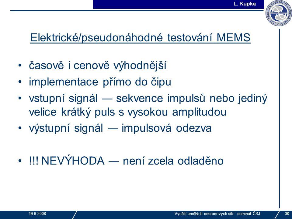 J. Tupa 19.6.2008Využití umělých neuronových sítí - seminář ČSJ30 Elektrické/pseudonáhodné testování MEMS časově i cenově výhodnější implementace přím