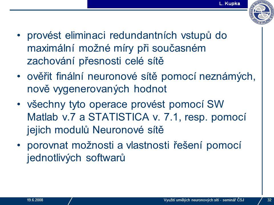 J. Tupa 19.6.2008Využití umělých neuronových sítí - seminář ČSJ32 provést eliminaci redundantních vstupů do maximální možné míry při současném zachová