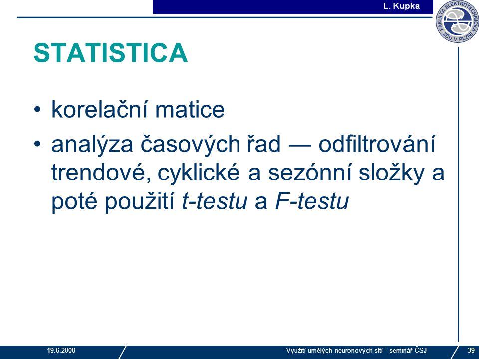 J. Tupa 19.6.2008Využití umělých neuronových sítí - seminář ČSJ39 STATISTICA korelační matice analýza časových řad ― odfiltrování trendové, cyklické a