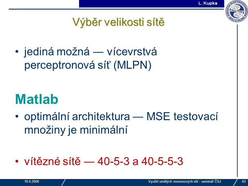 J. Tupa 19.6.2008Využití umělých neuronových sítí - seminář ČSJ43 Výběr velikosti sítě jediná možná ― vícevrstvá perceptronová síť (MLPN) Matlab optim