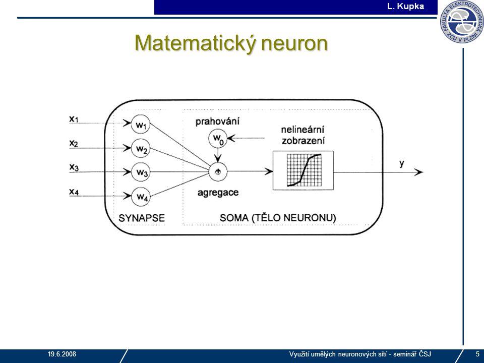J. Tupa 19.6.2008Využití umělých neuronových sítí - seminář ČSJ5 Matematický neuron