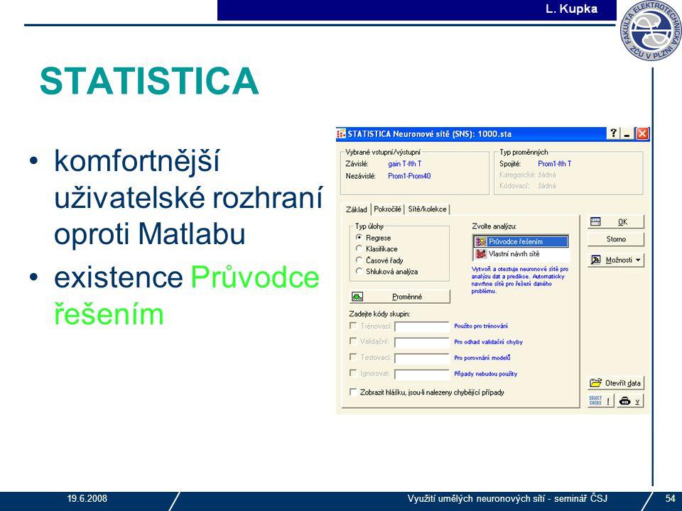 J. Tupa 19.6.2008Využití umělých neuronových sítí - seminář ČSJ54 STATISTICA komfortnější uživatelské rozhraní oproti Matlabu existence Průvodce řešen