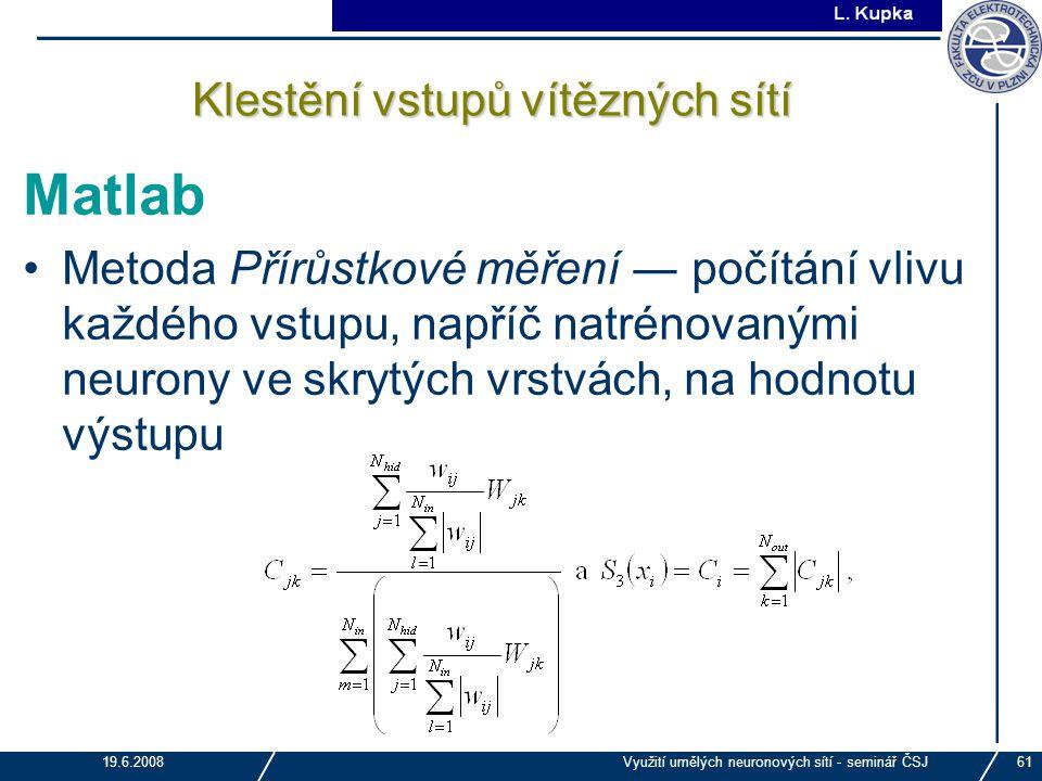 J. Tupa 19.6.2008Využití umělých neuronových sítí - seminář ČSJ61 Klestění vstupů vítězných sítí Matlab Metoda Přírůstkové měření ― počítání vlivu kaž