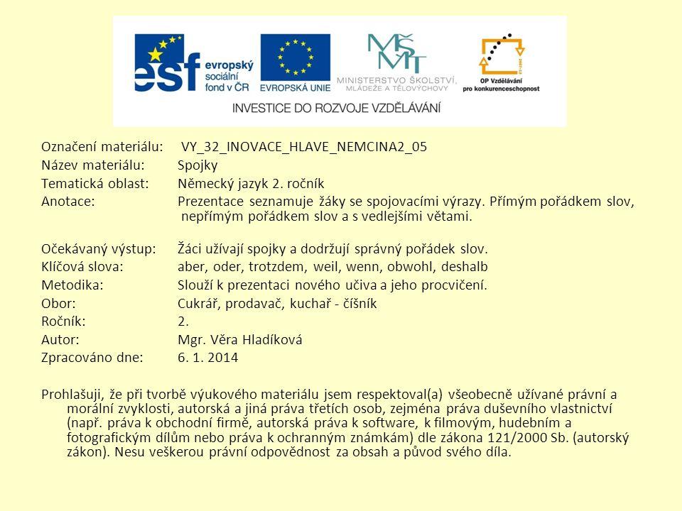 Označení materiálu: VY_32_INOVACE_HLAVE_NEMCINA2_05 Název materiálu:Spojky Tematická oblast:Německý jazyk 2. ročník Anotace:Prezentace seznamuje žáky