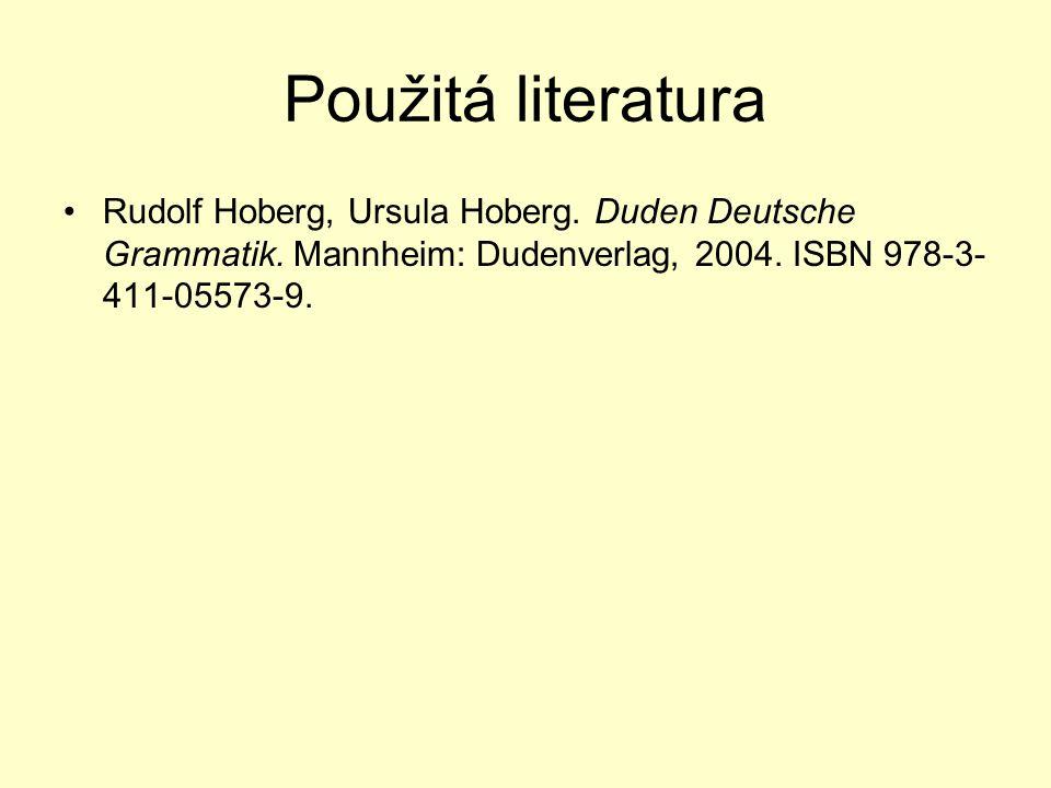 Použitá literatura Rudolf Hoberg, Ursula Hoberg. Duden Deutsche Grammatik. Mannheim: Dudenverlag, 2004. ISBN 978-3- 411-05573-9.