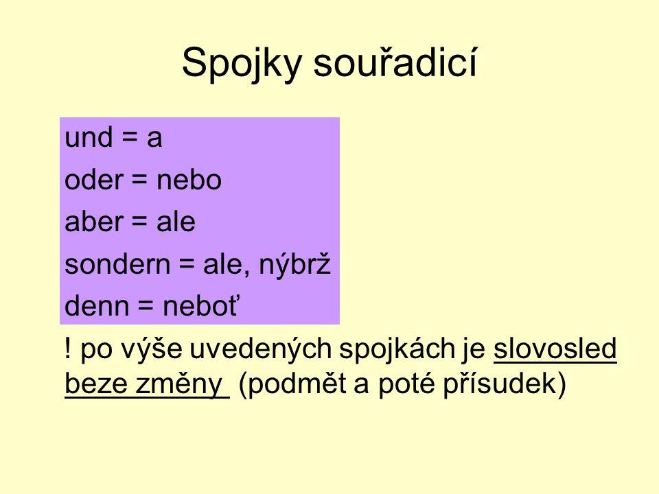 Spojky souřadicí und = a oder = nebo aber = ale sondern = ale, nýbrž denn = neboť ! po výše uvedených spojkách je slovosled beze změny (podmět a poté