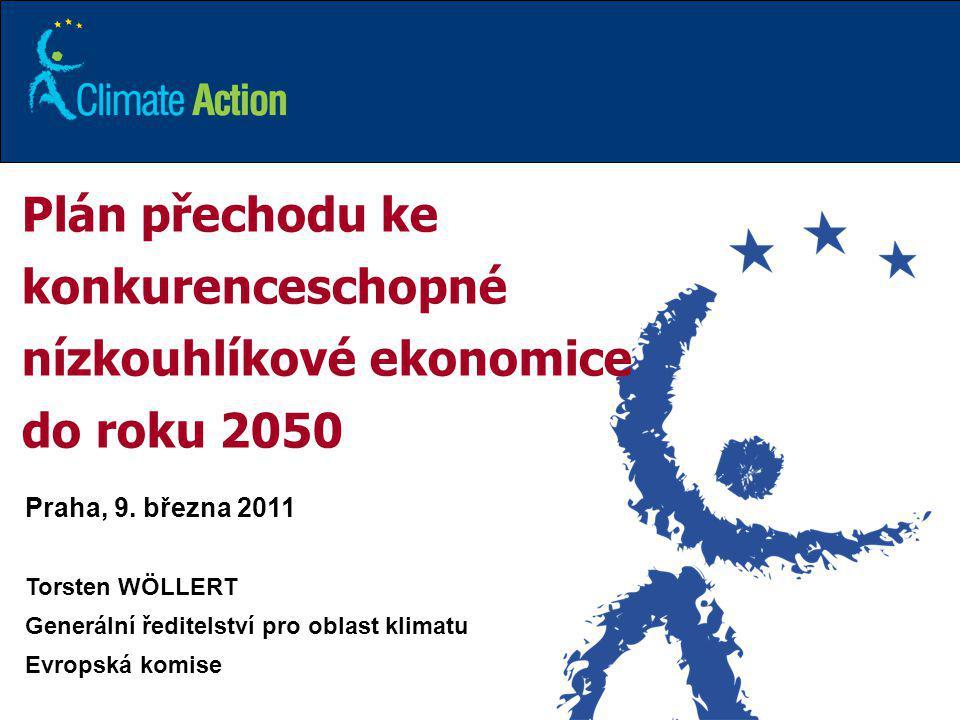 1 Plán přechodu ke konkurenceschopné nízkouhlíkové ekonomice do roku 2050 Praha, 9. března 2011 Torsten WÖLLERT Generální ředitelství pro oblast klima