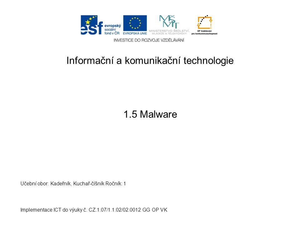 Informační a komunikační technologie 1.5 Malware Implementace ICT do výuky č. CZ.1.07/1.1.02/02.0012 GG OP VK Učební obor: Kadeřník, Kuchař-číšník Roč