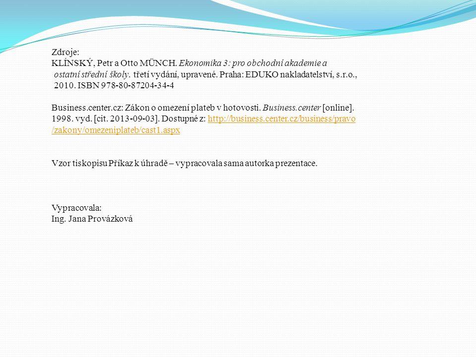 Zdroje: KLÍNSKÝ, Petr a Otto MÜNCH. Ekonomika 3: pro obchodní akademie a ostatní střední školy. třetí vydání, upravené. Praha: EDUKO nakladatelství, s