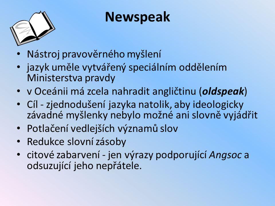 Newspeak Nástroj pravověrného myšlení jazyk uměle vytvářený speciálním oddělením Ministerstva pravdy v Oceánii má zcela nahradit angličtinu (oldspeak)