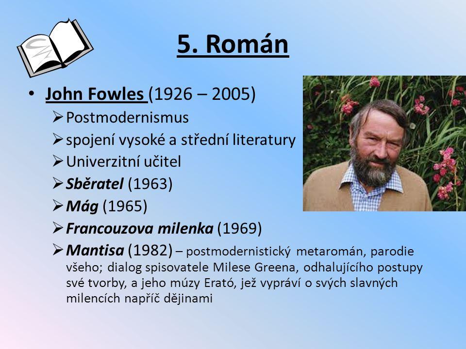 5. Román John Fowles (1926 – 2005)  Postmodernismus  spojení vysoké a střední literatury  Univerzitní učitel  Sběratel (1963)  Mág (1965)  Franc