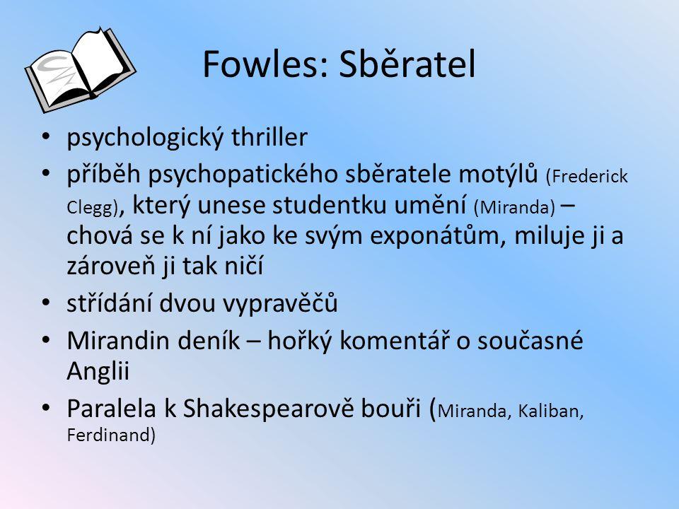 Fowles: Sběratel psychologický thriller příběh psychopatického sběratele motýlů (Frederick Clegg), který unese studentku umění (Miranda) – chová se k