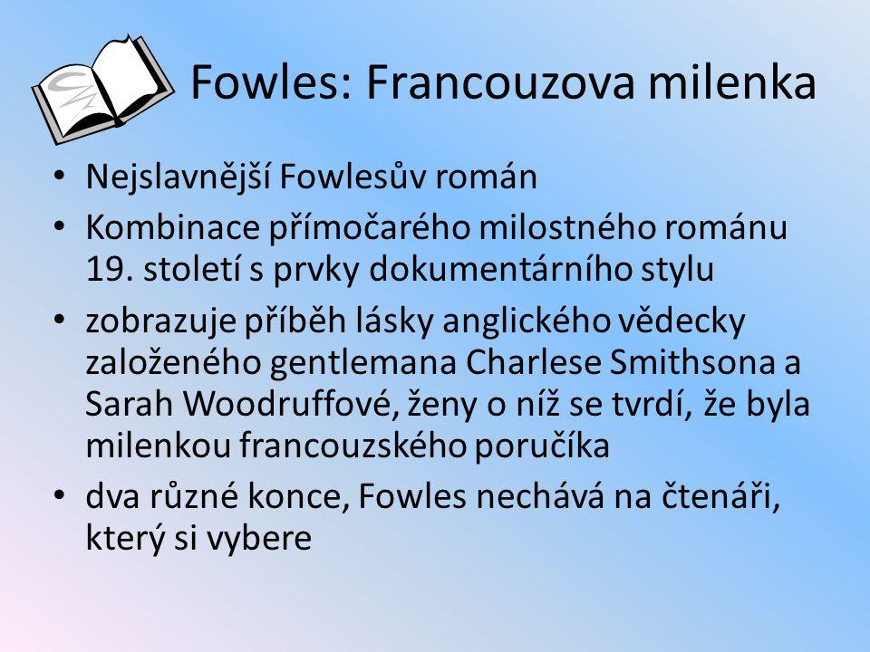 Fowles: Francouzova milenka Nejslavnější Fowlesův román Kombinace přímočarého milostného románu 19. století s prvky dokumentárního stylu zobrazuje pří