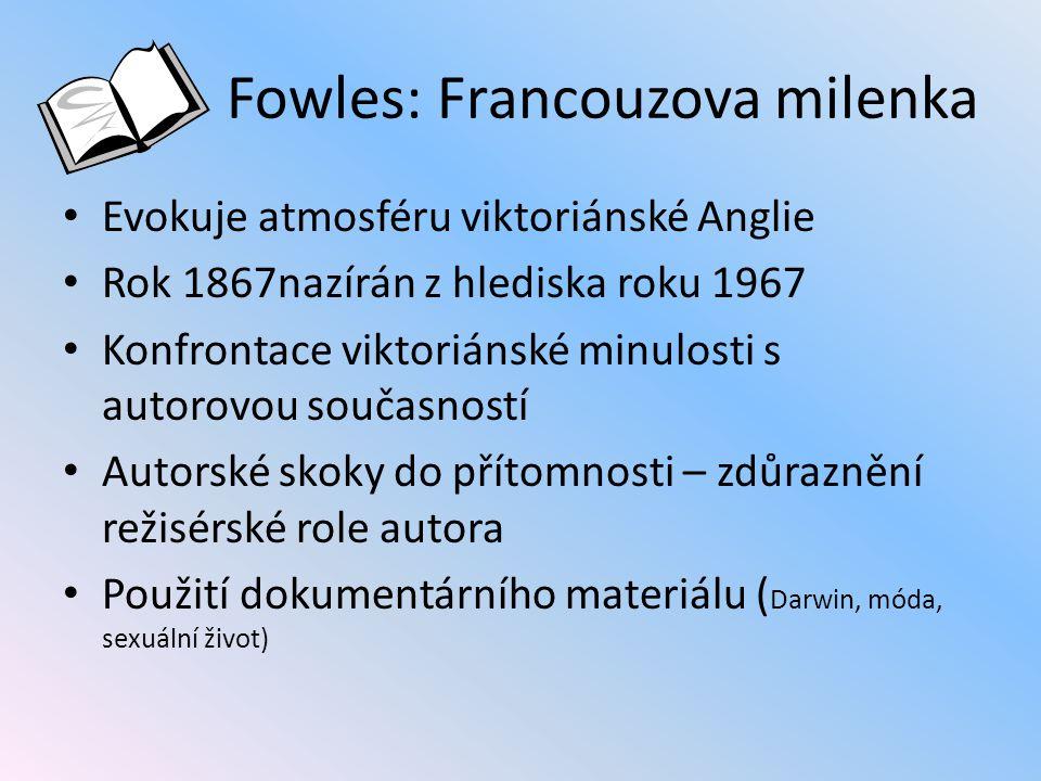 Fowles: Francouzova milenka Evokuje atmosféru viktoriánské Anglie Rok 1867nazírán z hlediska roku 1967 Konfrontace viktoriánské minulosti s autorovou