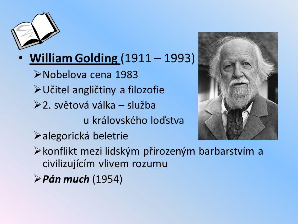 William Golding (1911 – 1993)  Nobelova cena 1983  Učitel angličtiny a filozofie  2. světová válka – služba u královského loďstva  alegorická bele