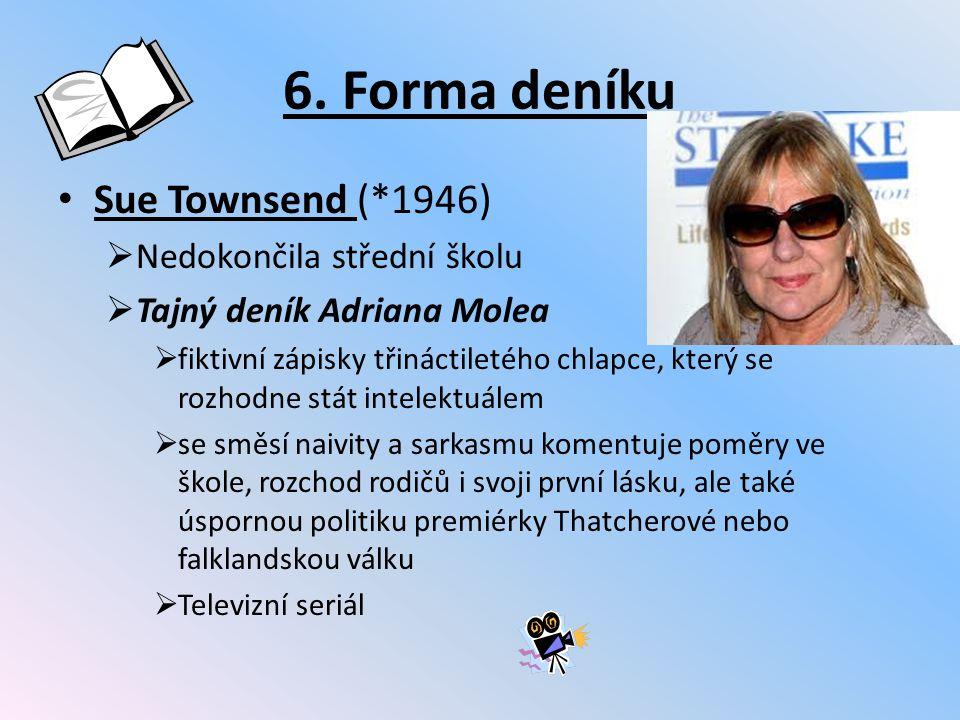 6. Forma deníku Sue Townsend (*1946)  Nedokončila střední školu  Tajný deník Adriana Molea  fiktivní zápisky třináctiletého chlapce, který se rozho