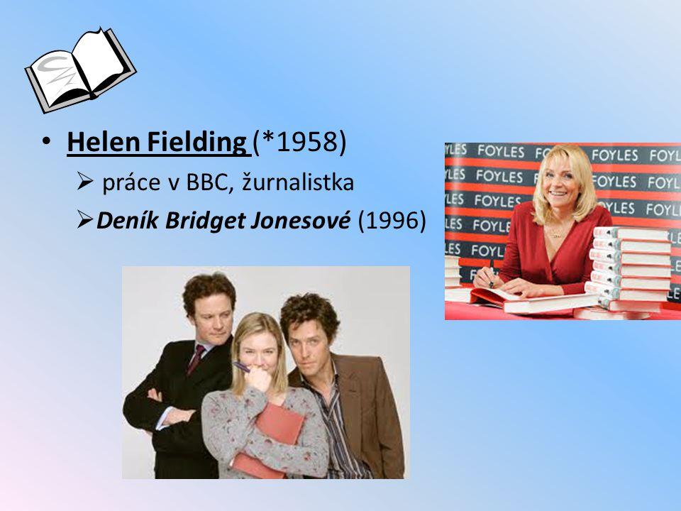 Helen Fielding (*1958)  práce v BBC, žurnalistka  Deník Bridget Jonesové (1996)