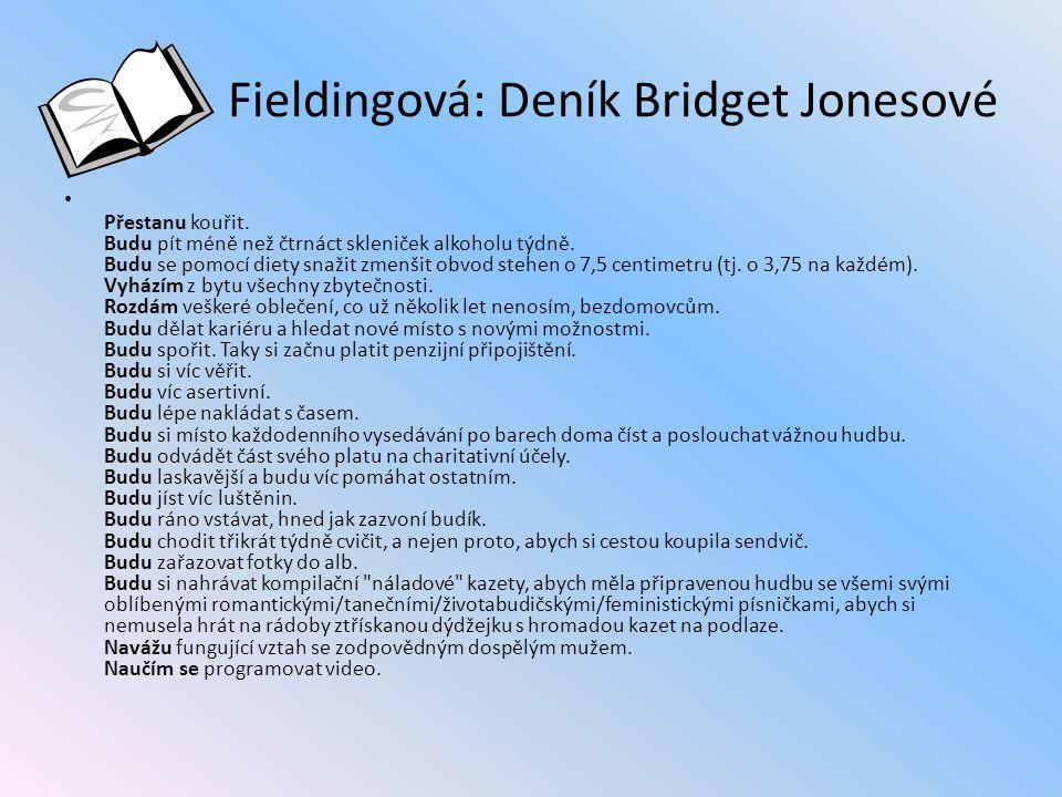 Fieldingová: Deník Bridget Jonesové Přestanu kouřit. Budu pít méně než čtrnáct skleniček alkoholu týdně. Budu se pomocí diety snažit zmenšit obvod ste