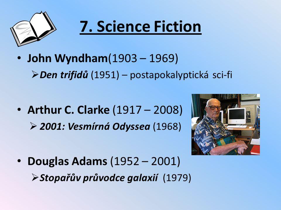 7. Science Fiction John Wyndham(1903 – 1969)  Den trifidů (1951) – postapokalyptická sci-fi Arthur C. Clarke (1917 – 2008)  2001: Vesmírná Odyssea (