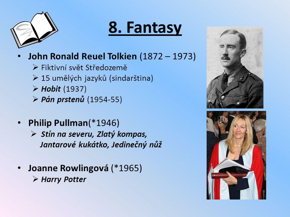 8. Fantasy John Ronald Reuel Tolkien (1872 – 1973)  Fiktivní svět Středozemě  15 umělých jazyků (sindarština)  Hobit (1937)  Pán prstenů (1954-55)