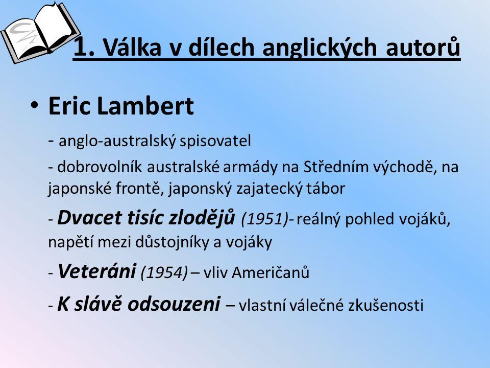 1. Válka v dílech anglických autorů Eric Lambert - anglo-australský spisovatel - dobrovolník australské armády na Středním východě, na japonské frontě