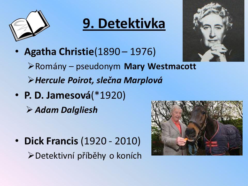 9. Detektivka Agatha Christie(1890 – 1976)  Romány – pseudonym Mary Westmacott  Hercule Poirot, slečna Marplová P. D. Jamesová(*1920)  Adam Dalglie