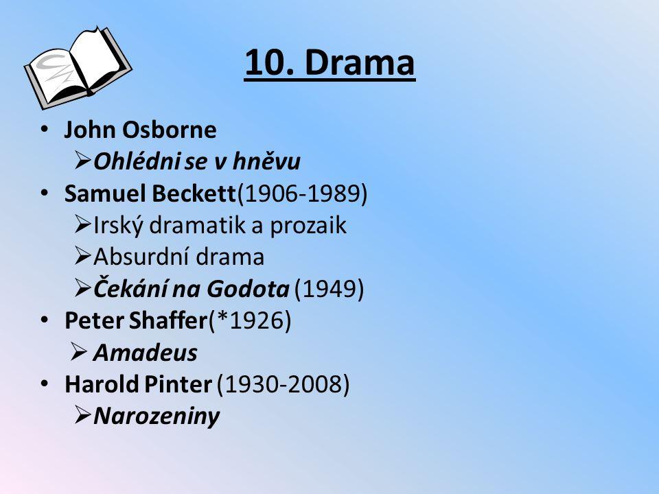 10. Drama John Osborne  Ohlédni se v hněvu Samuel Beckett(1906-1989)  Irský dramatik a prozaik  Absurdní drama  Čekání na Godota (1949) Peter Shaf