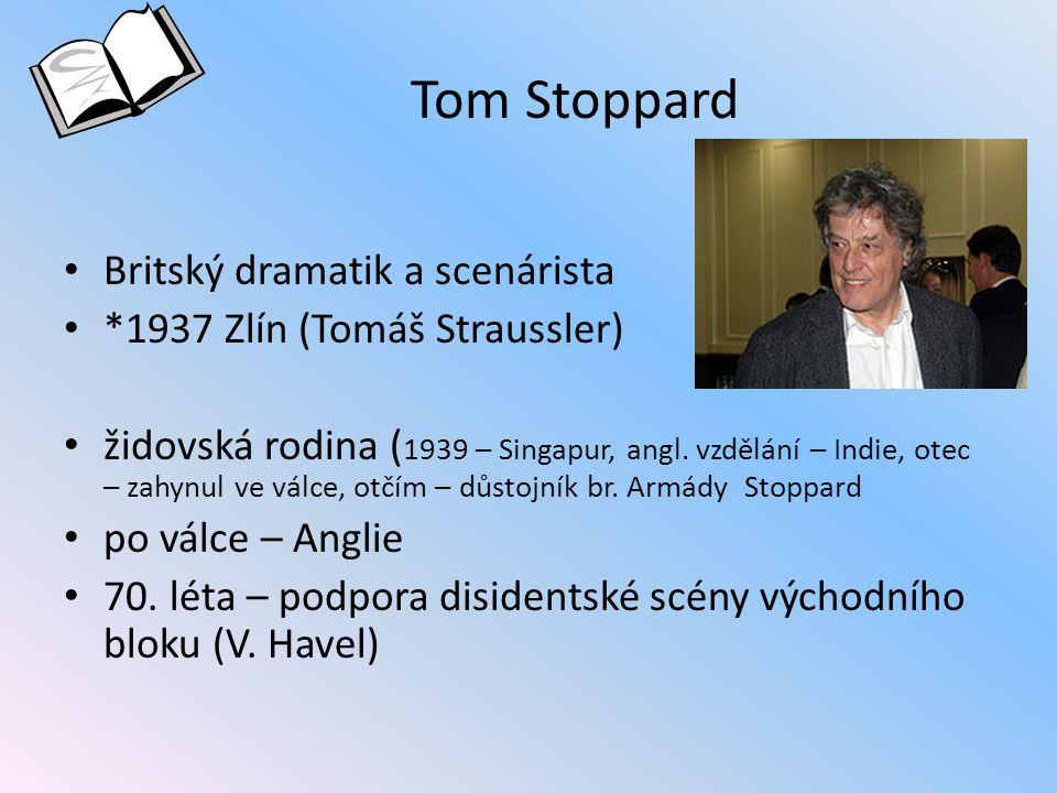 Tom Stoppard Britský dramatik a scenárista *1937 Zlín (Tomáš Straussler) židovská rodina ( 1939 – Singapur, angl. vzdělání – Indie, otec – zahynul ve