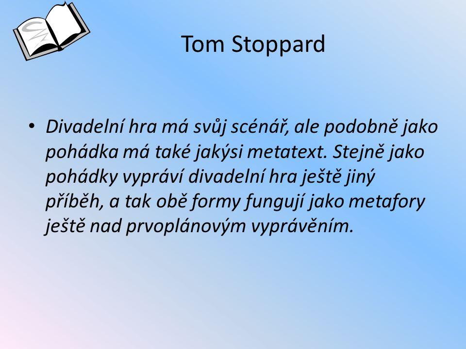 Tom Stoppard Divadelní hra má svůj scénář, ale podobně jako pohádka má také jakýsi metatext. Stejně jako pohádky vypráví divadelní hra ještě jiný příb